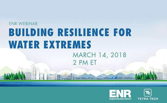 Tetra Tech is sponsoring an Engineering News-Record webinar on preparing for water extremes on March 14, 2018.
